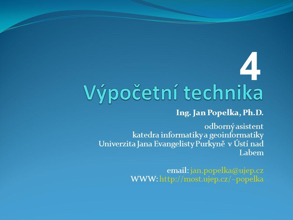 4 Výpočetní technika Ing. Jan Popelka, Ph.D. odborný asistent