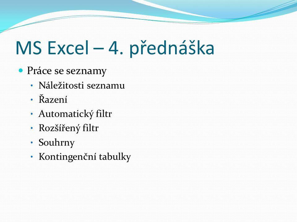 MS Excel – 4. přednáška Práce se seznamy Náležitosti seznamu Řazení