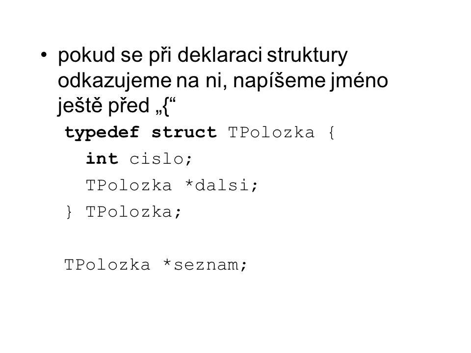 """pokud se při deklaraci struktury odkazujeme na ni, napíšeme jméno ještě před """"{"""
