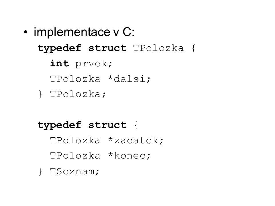 implementace v C: typedef struct TPolozka { int prvek;