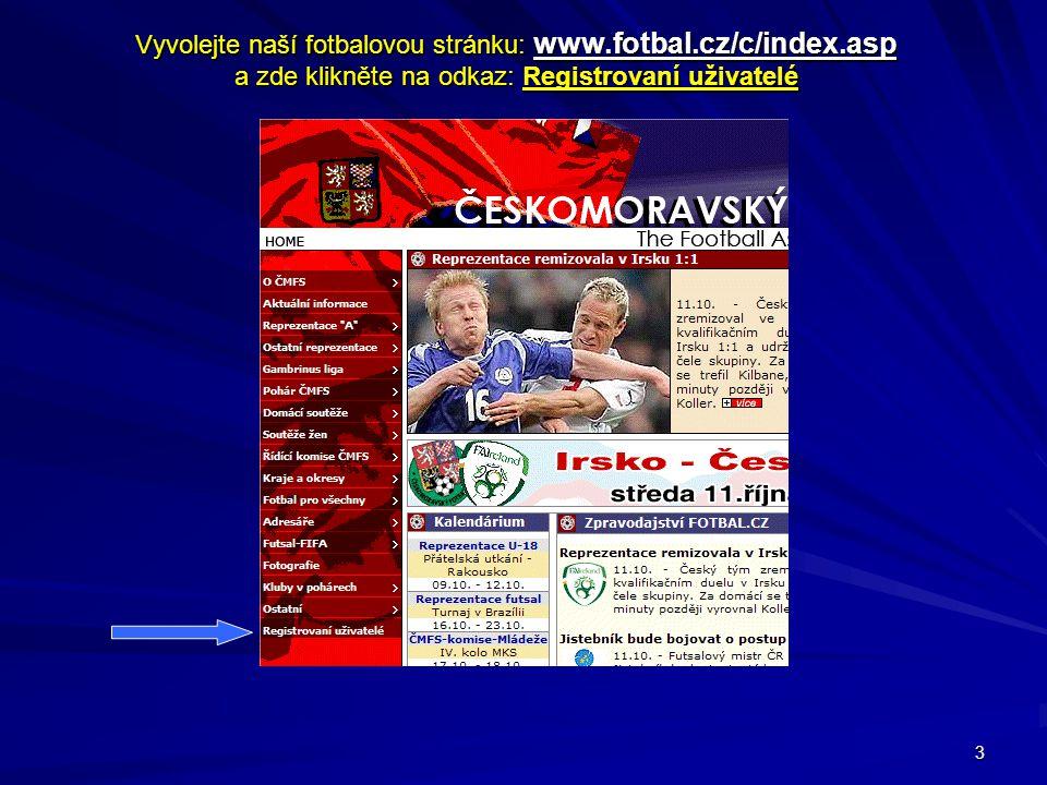 Vyvolejte naší fotbalovou stránku: www. fotbal. cz/c/index