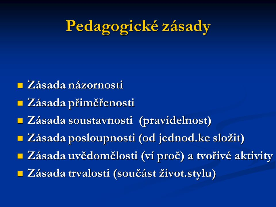 Pedagogické zásady Zásada názornosti Zásada přiměřenosti