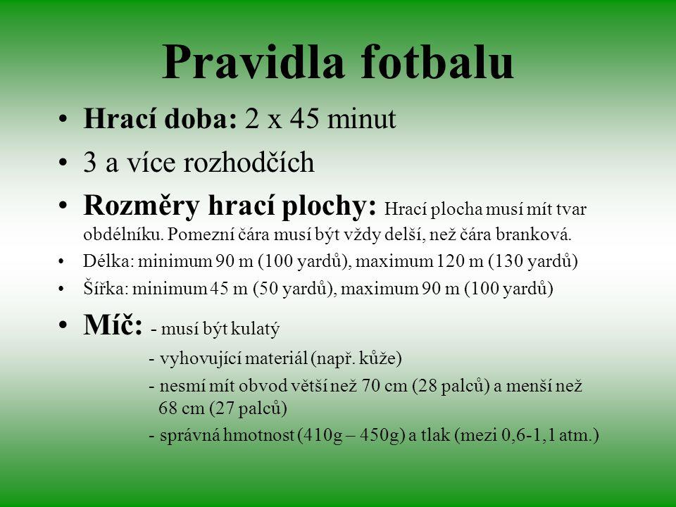 Pravidla fotbalu Hrací doba: 2 x 45 minut 3 a více rozhodčích