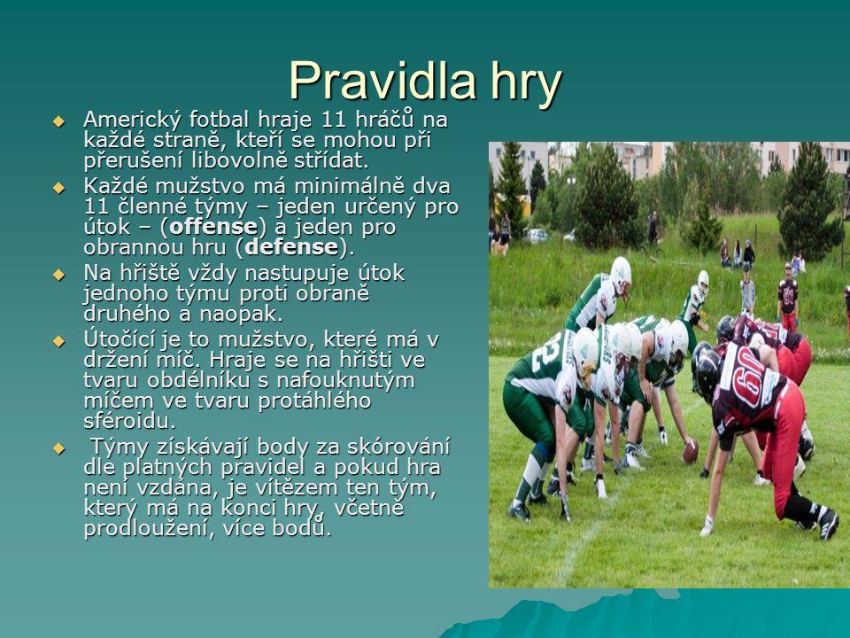 Pravidla hry Americký fotbal hraje 11 hráčů na každé straně, kteří se mohou při přerušení libovolně střídat.