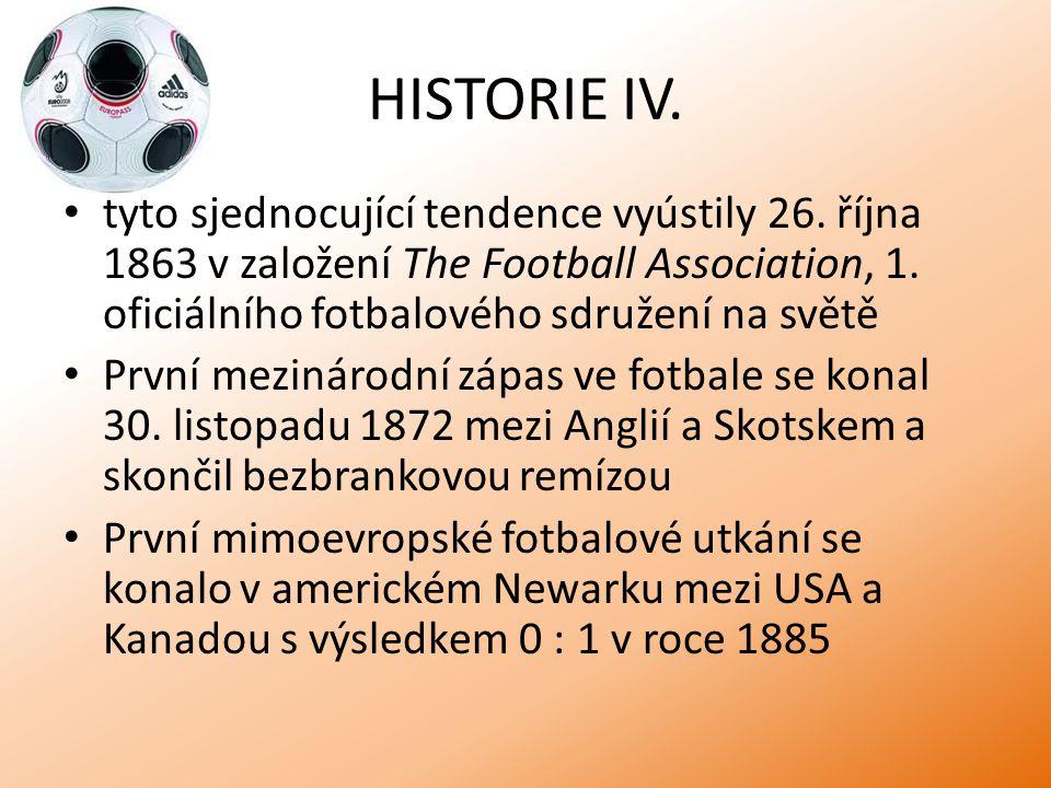 HISTORIE IV. tyto sjednocující tendence vyústily 26. října 1863 v založení The Football Association, 1. oficiálního fotbalového sdružení na světě.