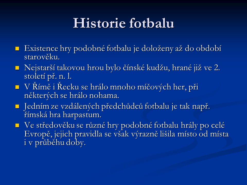 Historie fotbalu Existence hry podobné fotbalu je doloženy až do období starověku.