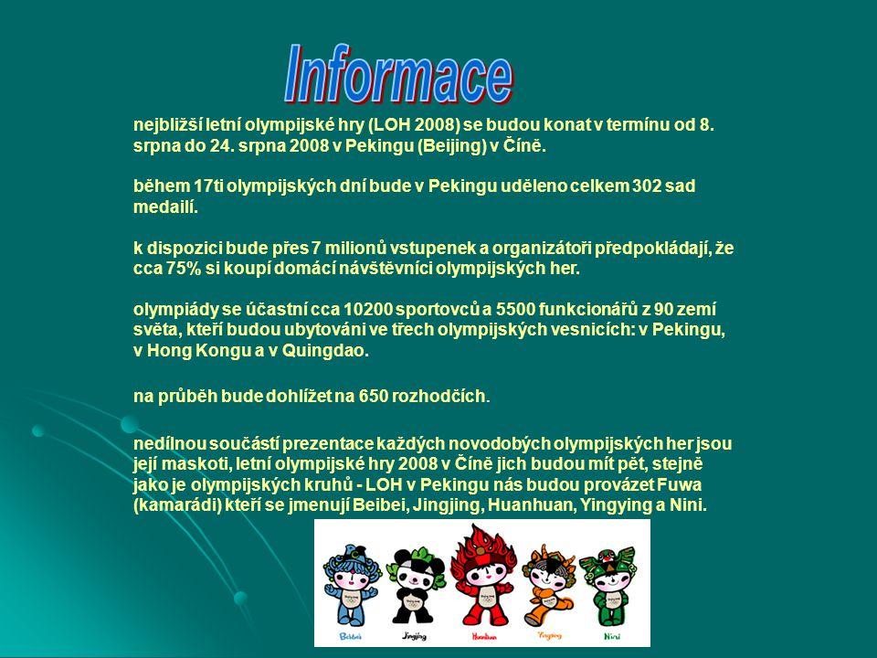 Informace nejbližší letní olympijské hry (LOH 2008) se budou konat v termínu od 8. srpna do 24. srpna 2008 v Pekingu (Beijing) v Číně.
