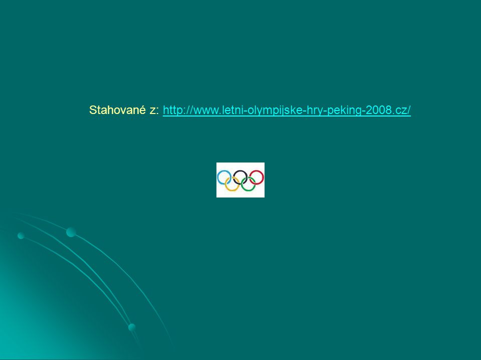 Stahované z: http://www.letni-olympijske-hry-peking-2008.cz/
