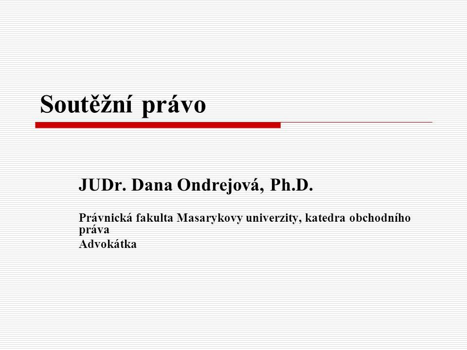 Soutěžní právo JUDr. Dana Ondrejová, Ph.D.