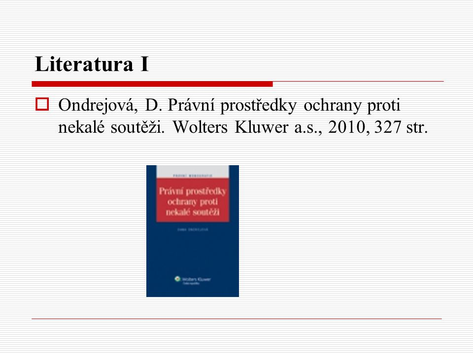 Literatura I Ondrejová, D. Právní prostředky ochrany proti nekalé soutěži.
