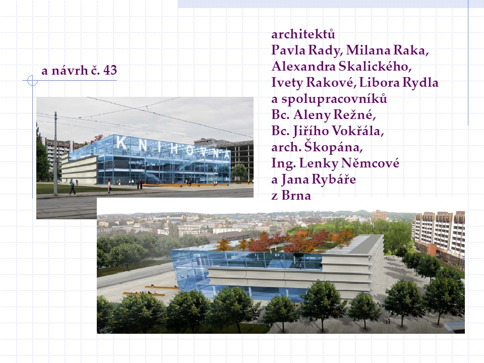 architektů Pavla Rady, Milana Raka, Alexandra Skalického, Ivety Rakové, Libora Rydla. a spolupracovníků.