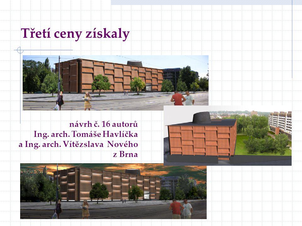 Třetí ceny získaly návrh č. 16 autorů Ing. arch. Tomáše Havlíčka