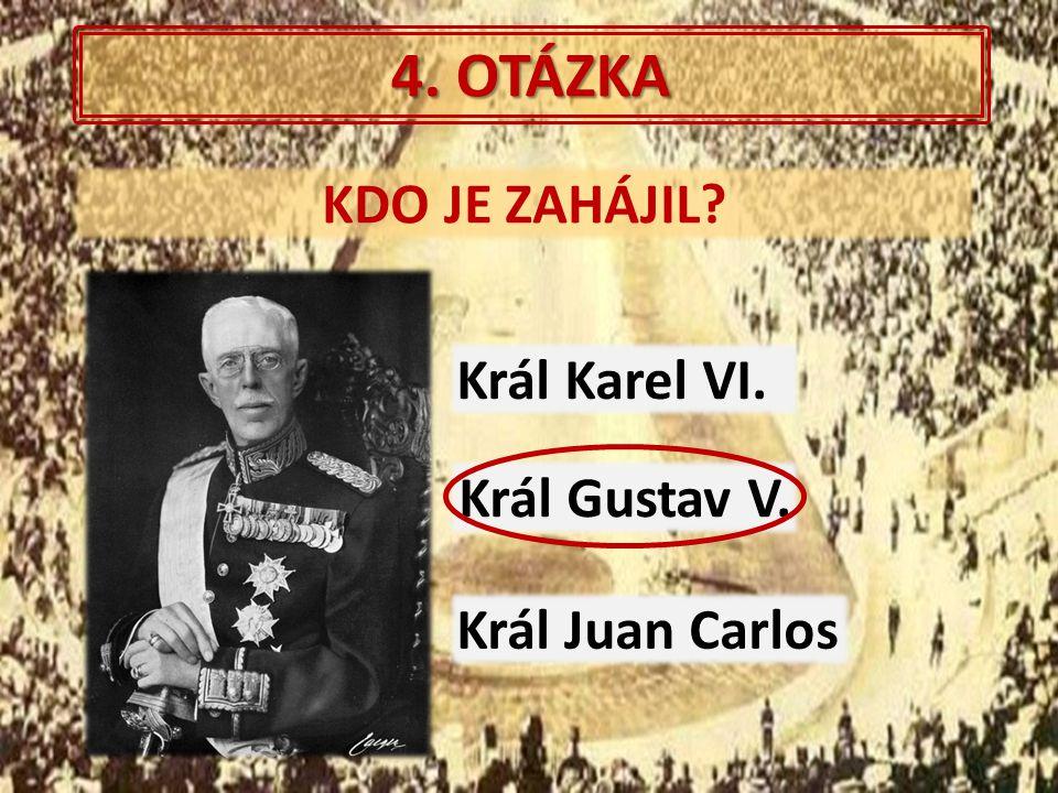 4. OTÁZKA KDO JE ZAHÁJIL Král Karel VI. Král Gustav V.