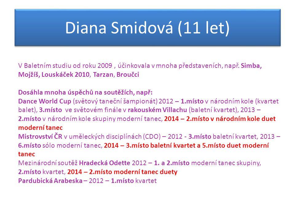 Diana Smidová (11 let) V Baletním studiu od roku 2009 , účinkovala v mnoha představeních, např. Simba, Mojžíš, Louskáček 2010, Tarzan, Broučci.