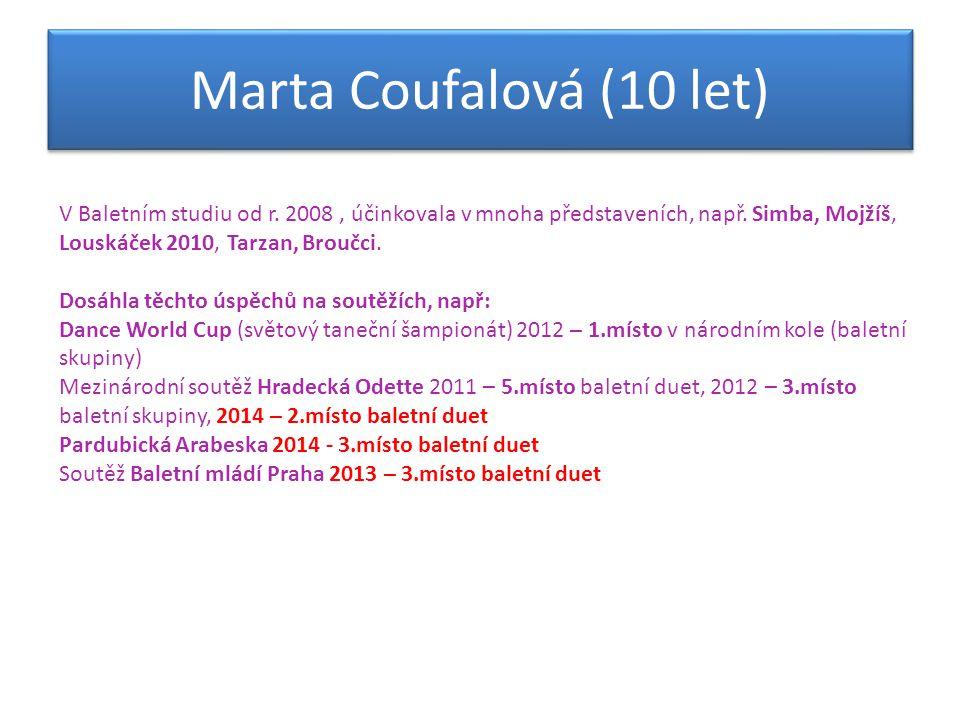 Marta Coufalová (10 let) V Baletním studiu od r. 2008 , účinkovala v mnoha představeních, např. Simba, Mojžíš, Louskáček 2010, Tarzan, Broučci.