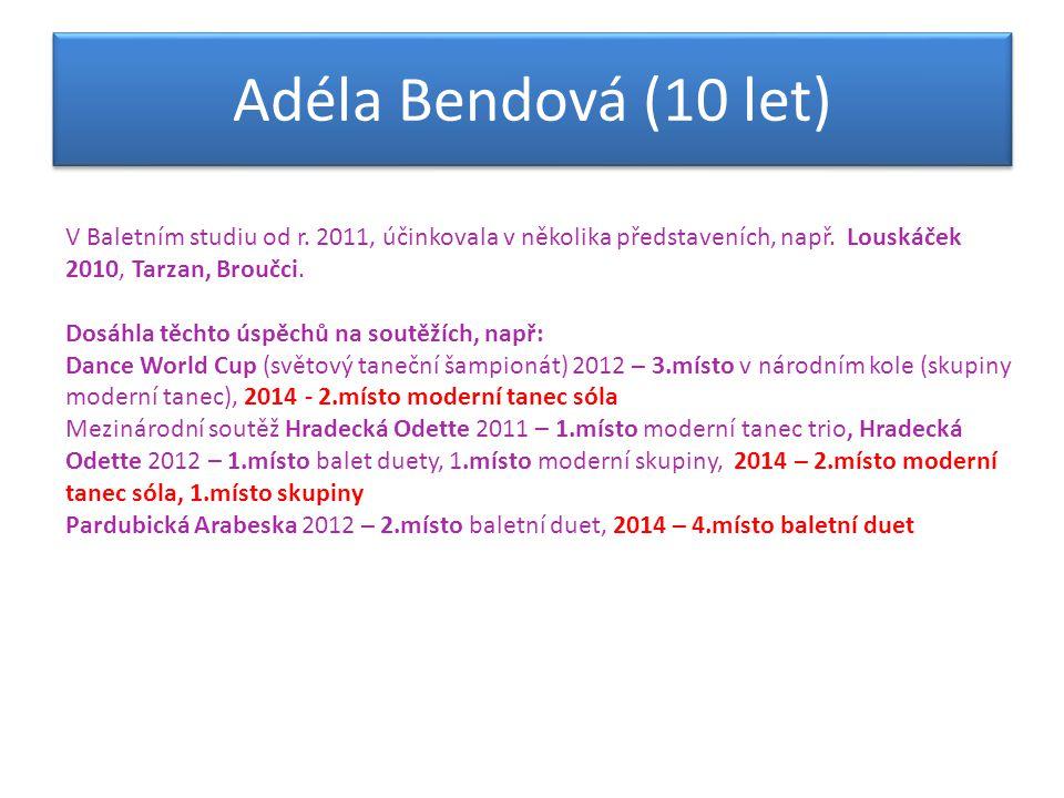 Adéla Bendová (10 let) V Baletním studiu od r. 2011, účinkovala v několika představeních, např. Louskáček 2010, Tarzan, Broučci.