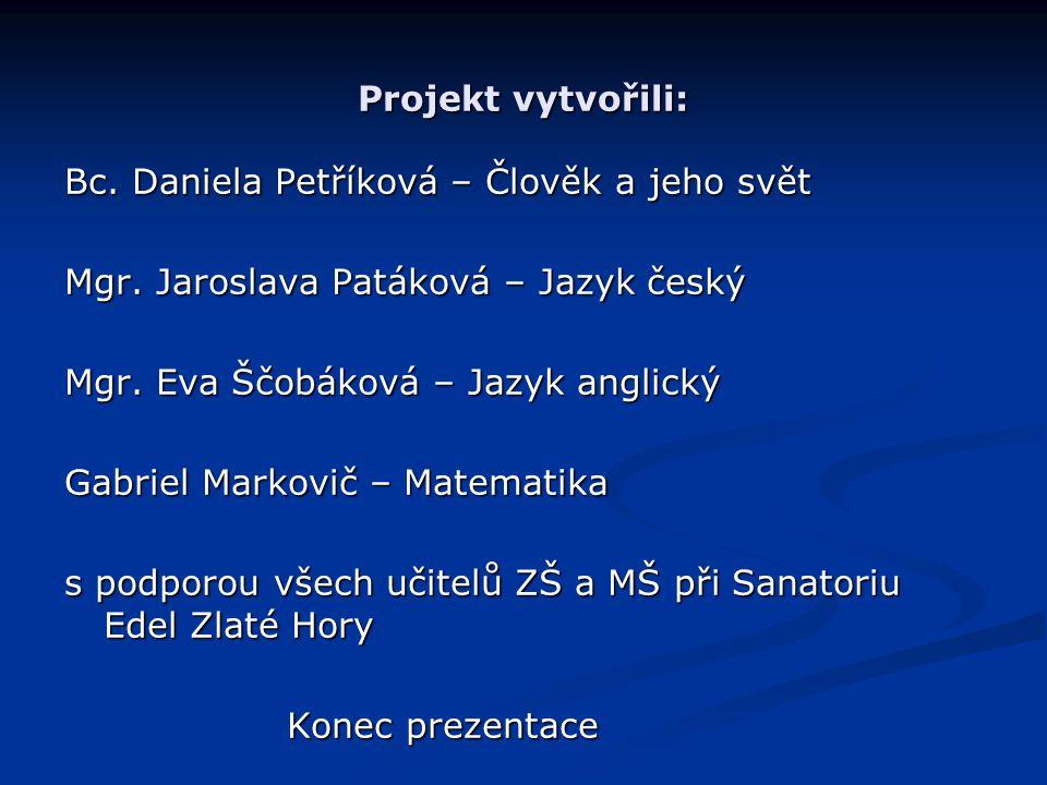 Projekt vytvořili: Bc. Daniela Petříková – Člověk a jeho svět. Mgr. Jaroslava Patáková – Jazyk český.