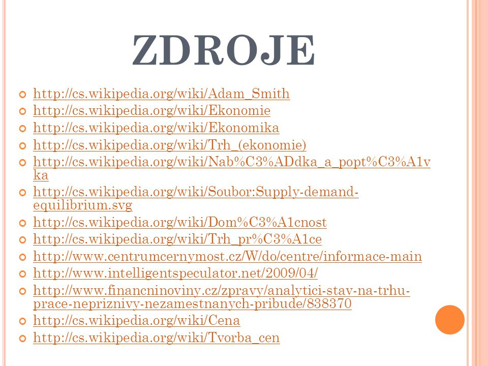 ZDROJE http://cs.wikipedia.org/wiki/Adam_Smith