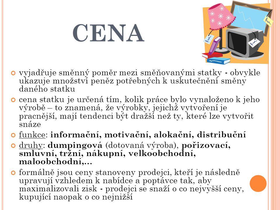 CENA vyjadřuje směnný poměr mezi směňovanými statky - obvykle ukazuje množství peněz potřebných k uskutečnění směny daného statku.
