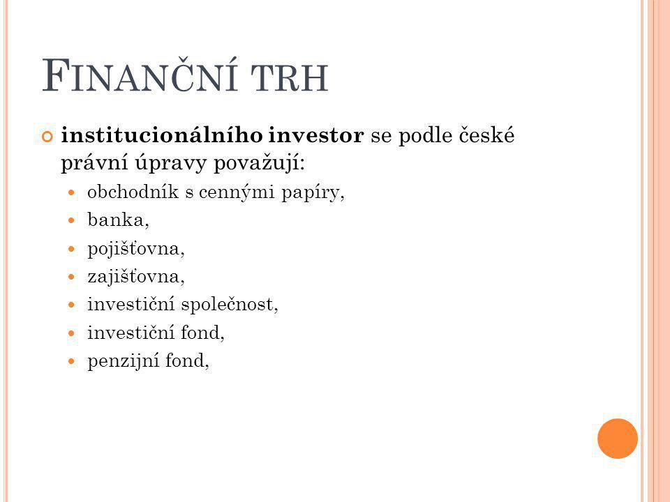 Finanční trh institucionálního investor se podle české právní úpravy považují: obchodník s cennými papíry,