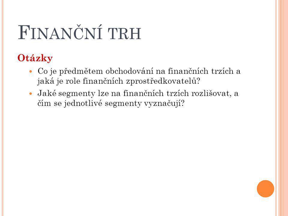 Finanční trh Otázky. Co je předmětem obchodování na finančních trzích a jaká je role finančních zprostředkovatelů