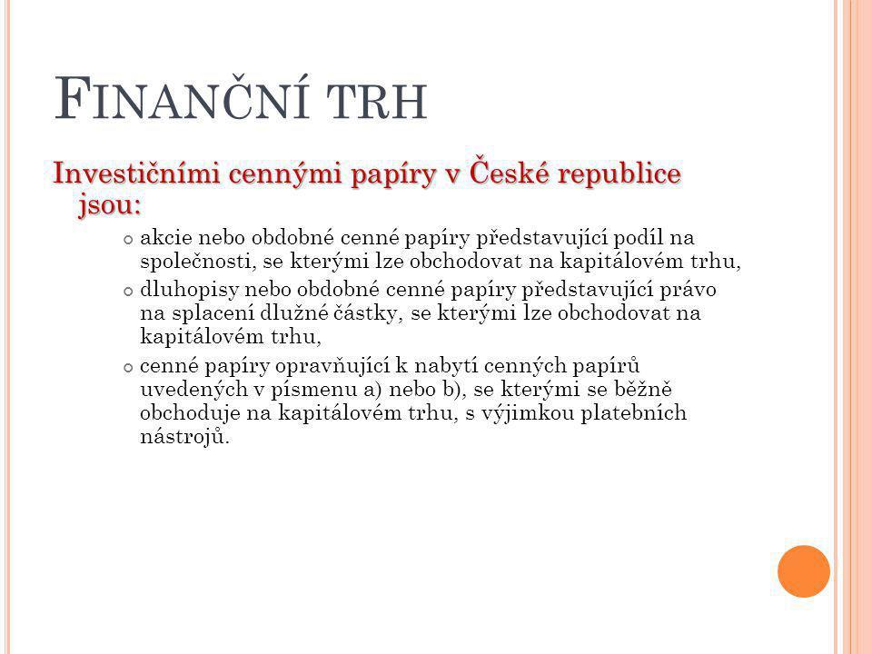 Finanční trh Investičními cennými papíry v České republice jsou: