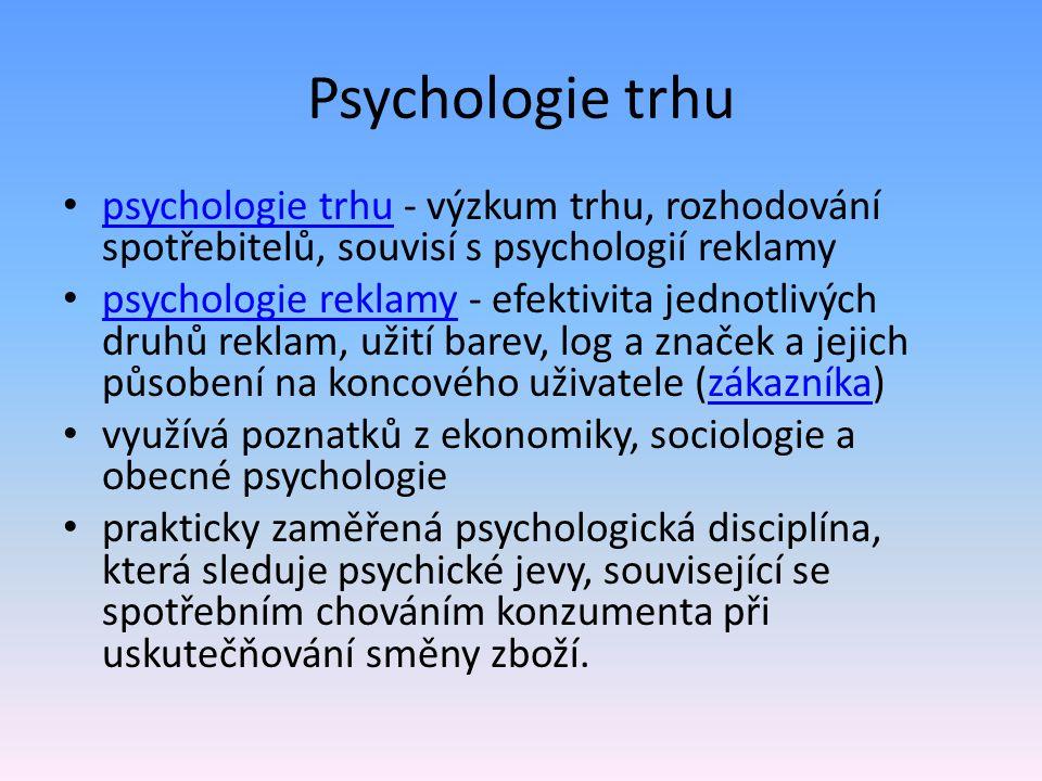 Psychologie trhu psychologie trhu - výzkum trhu, rozhodování spotřebitelů, souvisí s psychologií reklamy.