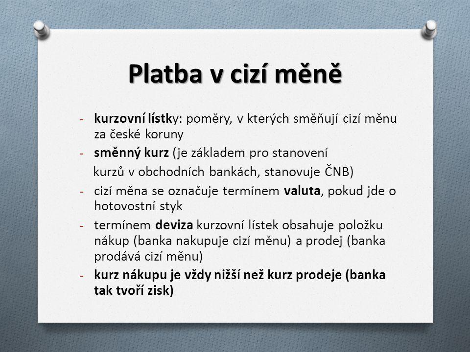 Platba v cizí měně kurzovní lístky: poměry, v kterých směňují cizí měnu za české koruny. směnný kurz (je základem pro stanovení.