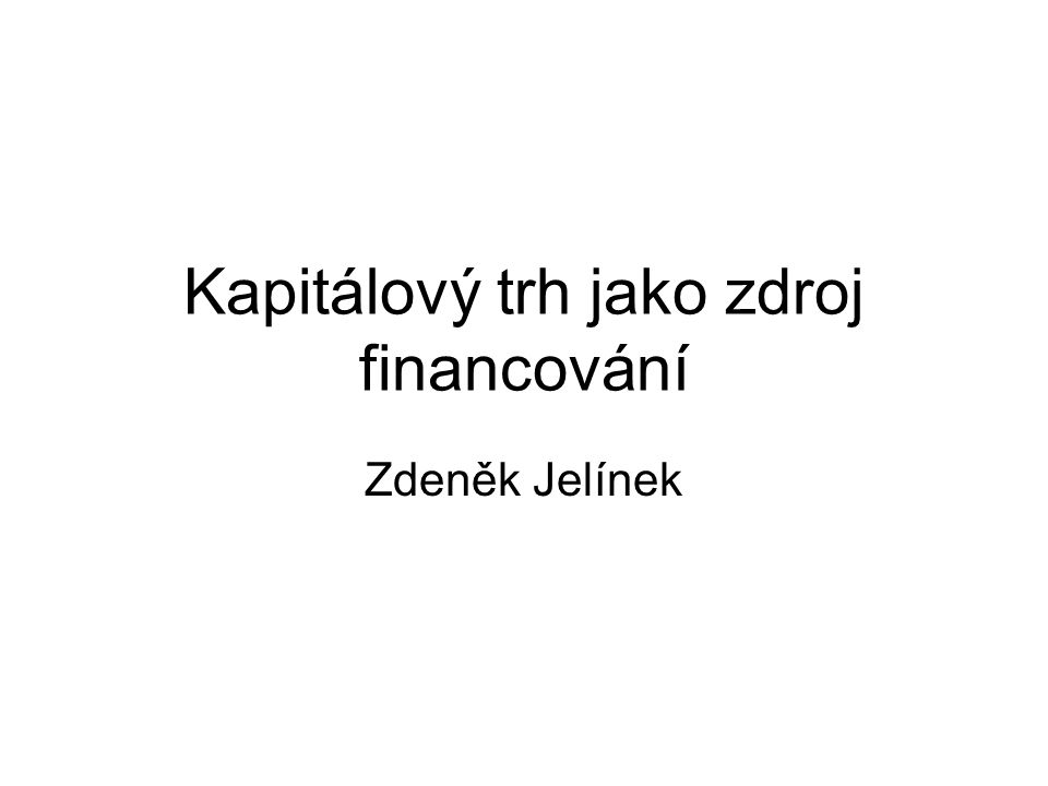 Kapitálový trh jako zdroj financování