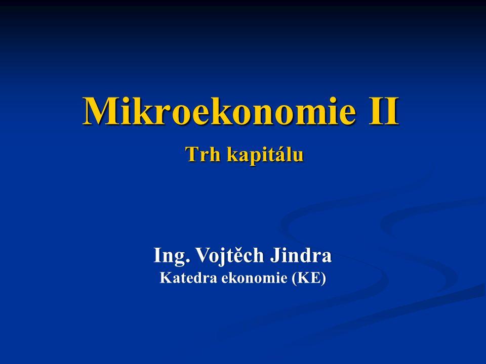 Mikroekonomie II Trh kapitálu Ing. Vojtěch Jindra