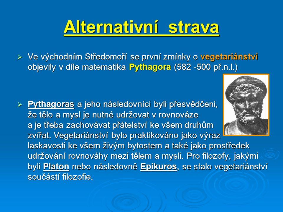 Alternativní strava Ve východním Středomoří se první zmínky o vegetariánství objevily v díle matematika Pythagora (582 -500 př.n.l.)