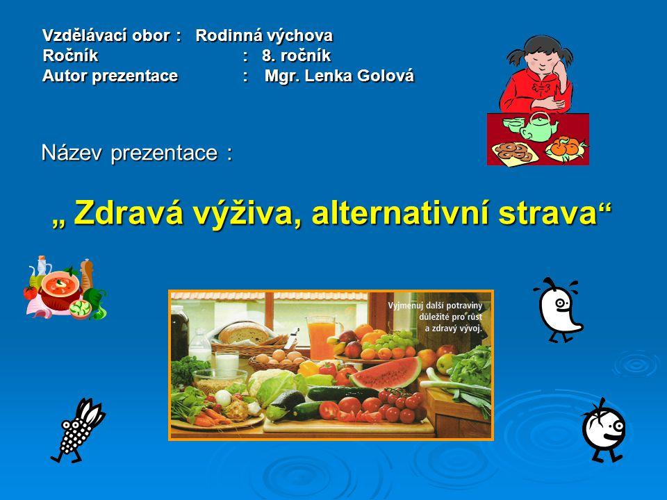 """Název prezentace : """" Zdravá výživa, alternativní strava"""
