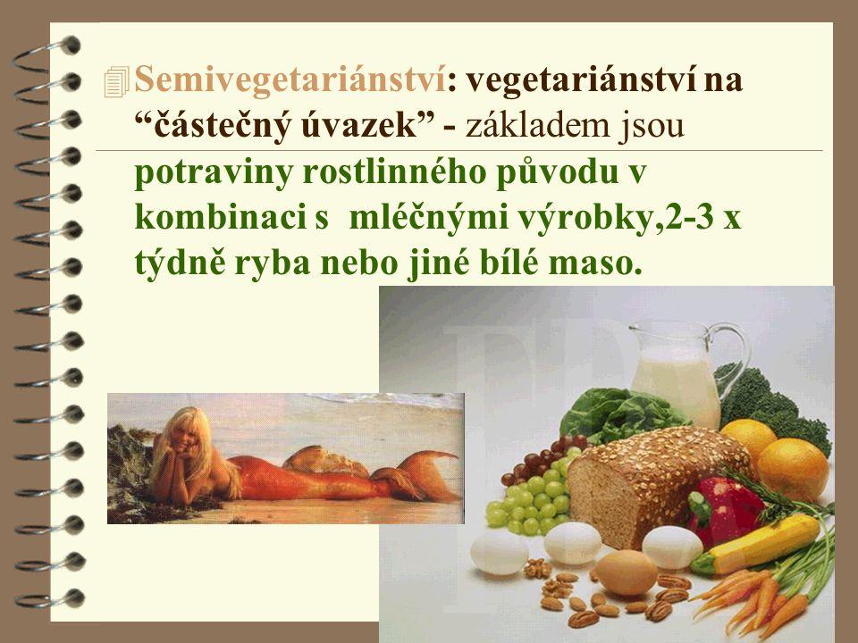 Semivegetariánství: vegetariánství na částečný úvazek - základem jsou potraviny rostlinného původu v kombinaci s mléčnými výrobky,2-3 x týdně ryba nebo jiné bílé maso.