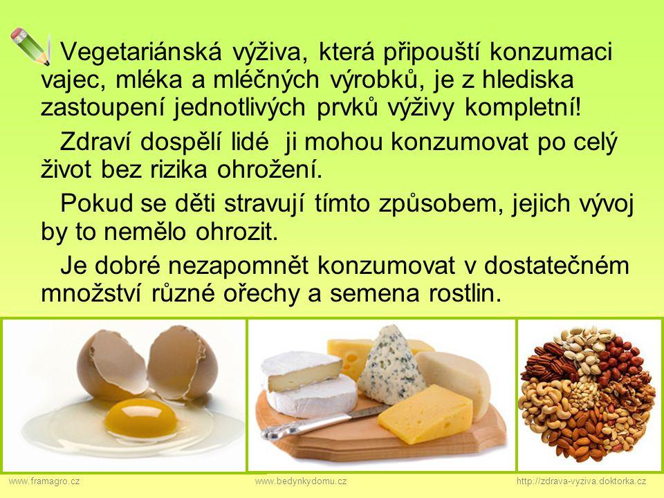 Vegetariánská výživa, která připouští konzumaci vajec, mléka a mléčných výrobků, je z hlediska zastoupení jednotlivých prvků výživy kompletní!