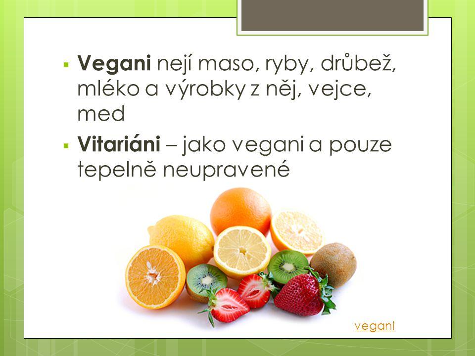 Vegani nejí maso, ryby, drůbež, mléko a výrobky z něj, vejce, med