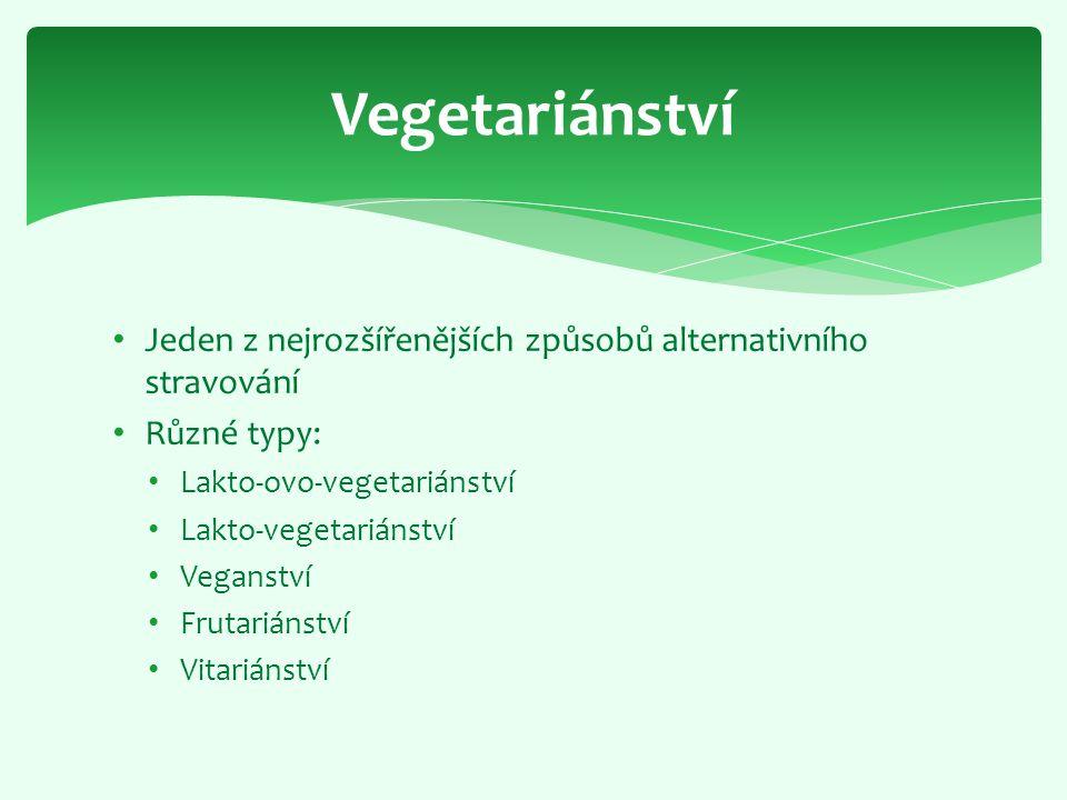 Vegetariánství Jeden z nejrozšířenějších způsobů alternativního stravování. Různé typy: Lakto-ovo-vegetariánství.