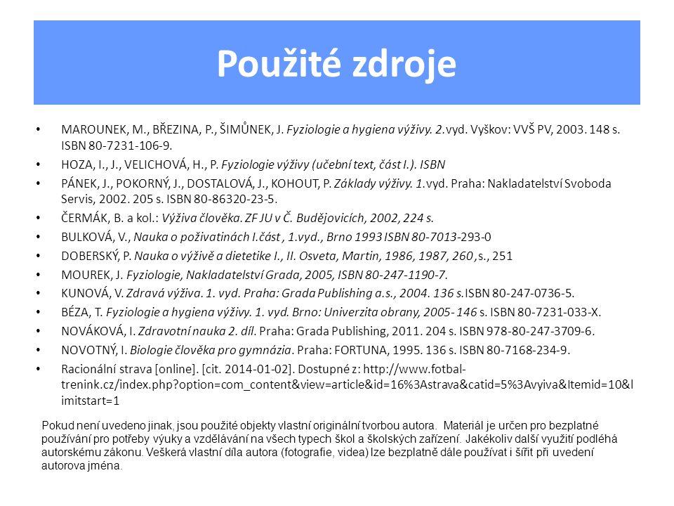 Použité zdroje MAROUNEK, M., BŘEZINA, P., ŠIMŮNEK, J. Fyziologie a hygiena výživy. 2.vyd. Vyškov: VVŠ PV, 2003. 148 s. ISBN 80-7231-106-9.