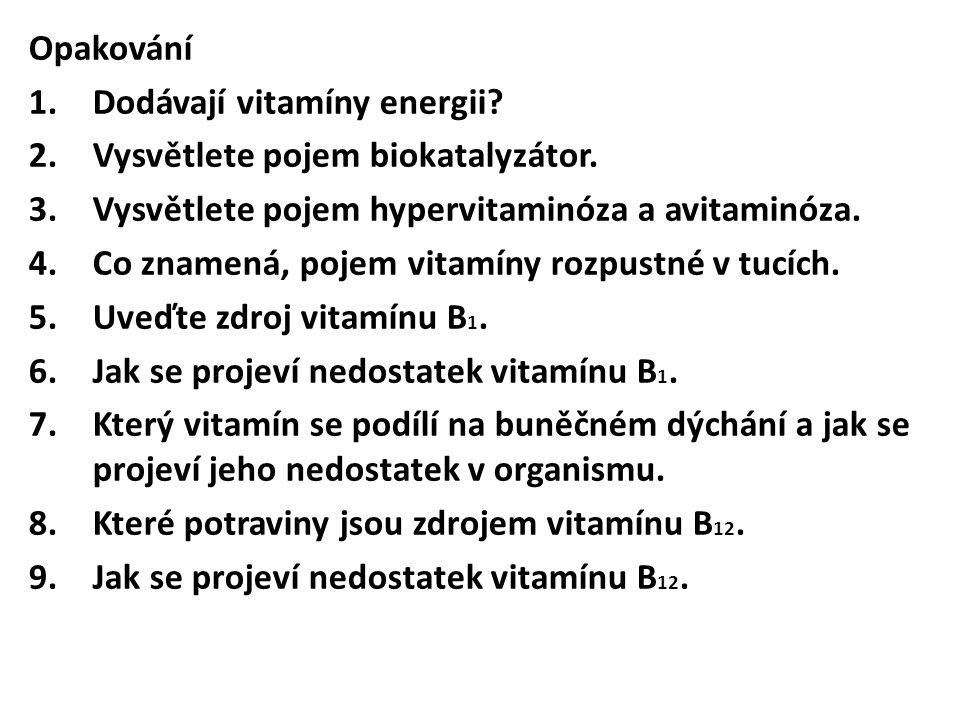 Opakování Dodávají vitamíny energii Vysvětlete pojem biokatalyzátor. Vysvětlete pojem hypervitaminóza a avitaminóza.
