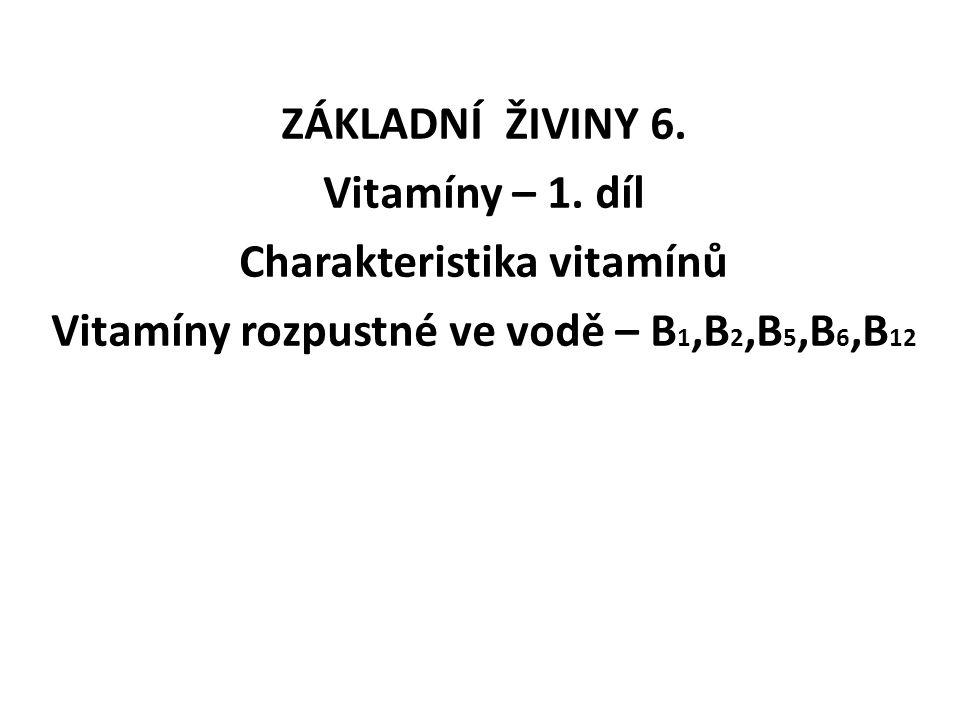 Charakteristika vitamínů Vitamíny rozpustné ve vodě – B1,B2,B5,B6,B12