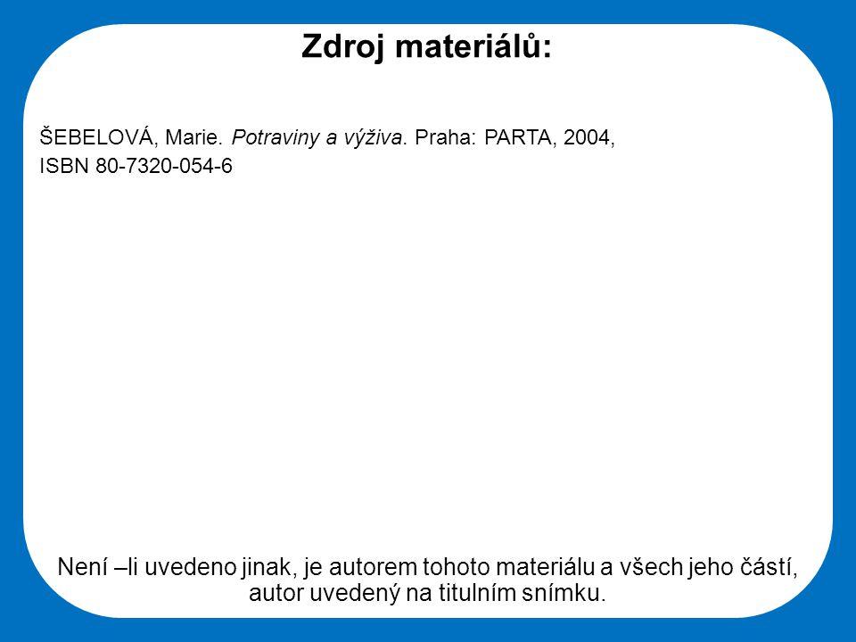 Zdroj materiálů: ŠEBELOVÁ, Marie. Potraviny a výživa. Praha: PARTA, 2004, ISBN 80-7320-054-6.