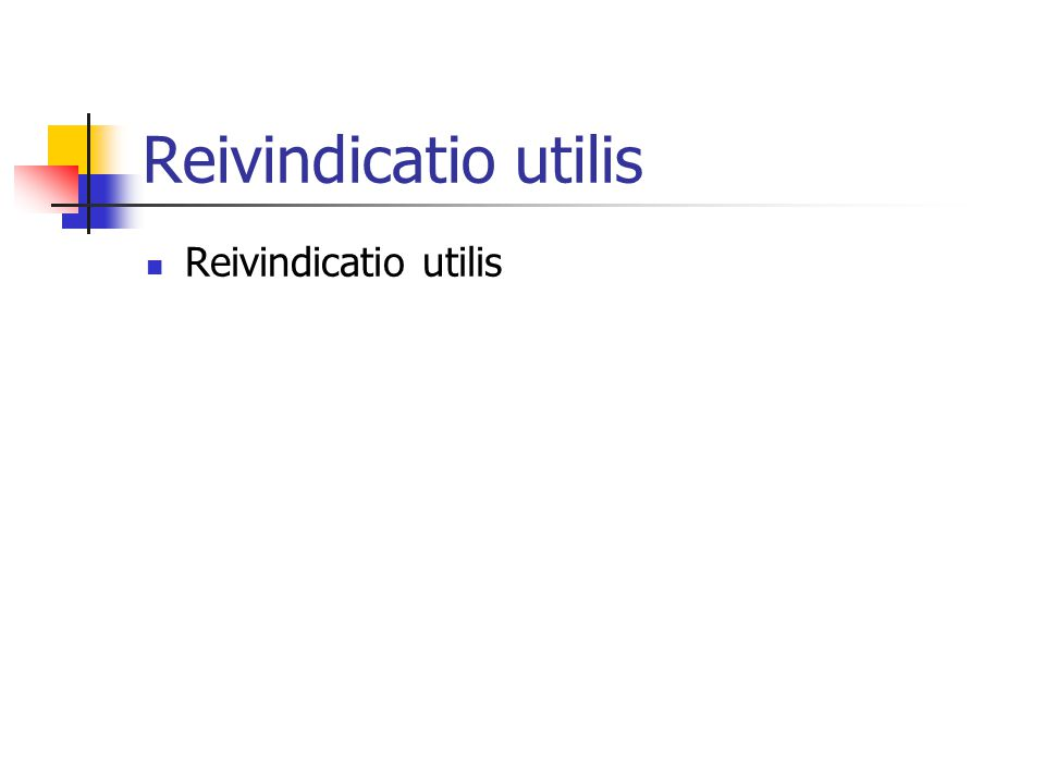 Reivindicatio utilis Reivindicatio utilis