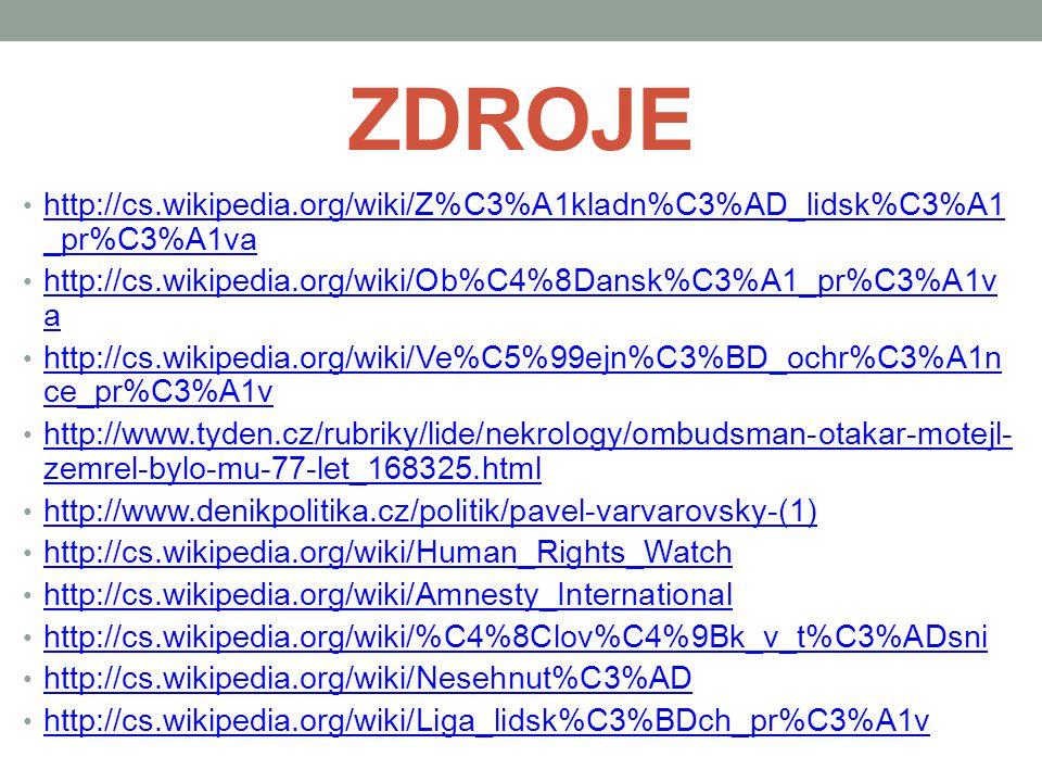 ZDROJE http://cs.wikipedia.org/wiki/Z%C3%A1kladn%C3%AD_lidsk%C3%A1_pr%C3%A1va. http://cs.wikipedia.org/wiki/Ob%C4%8Dansk%C3%A1_pr%C3%A1va.