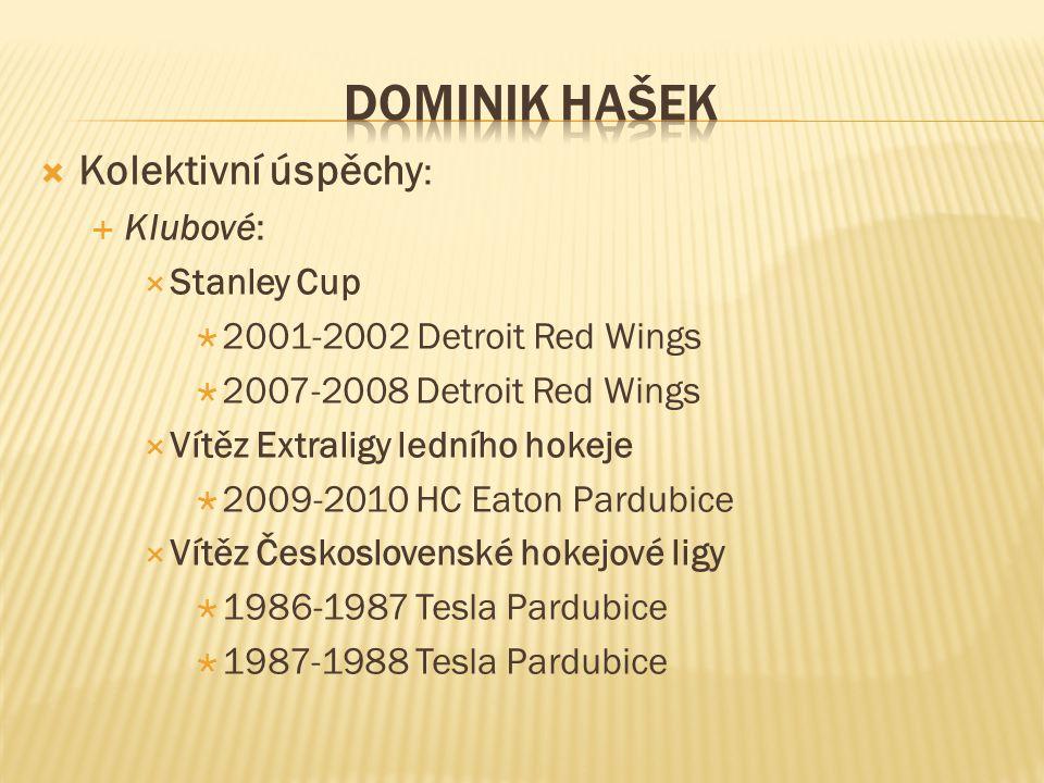 DOMINIK HAŠEK Kolektivní úspěchy: Klubové: Stanley Cup