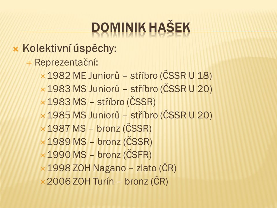 DOMINIK HAŠEK Kolektivní úspěchy: Reprezentační: