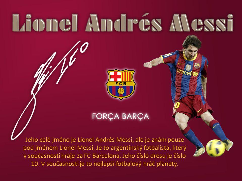 Jeho celé jméno je Lionel Andrés Messi, ale je znám pouze pod jménem Lionel Messi.