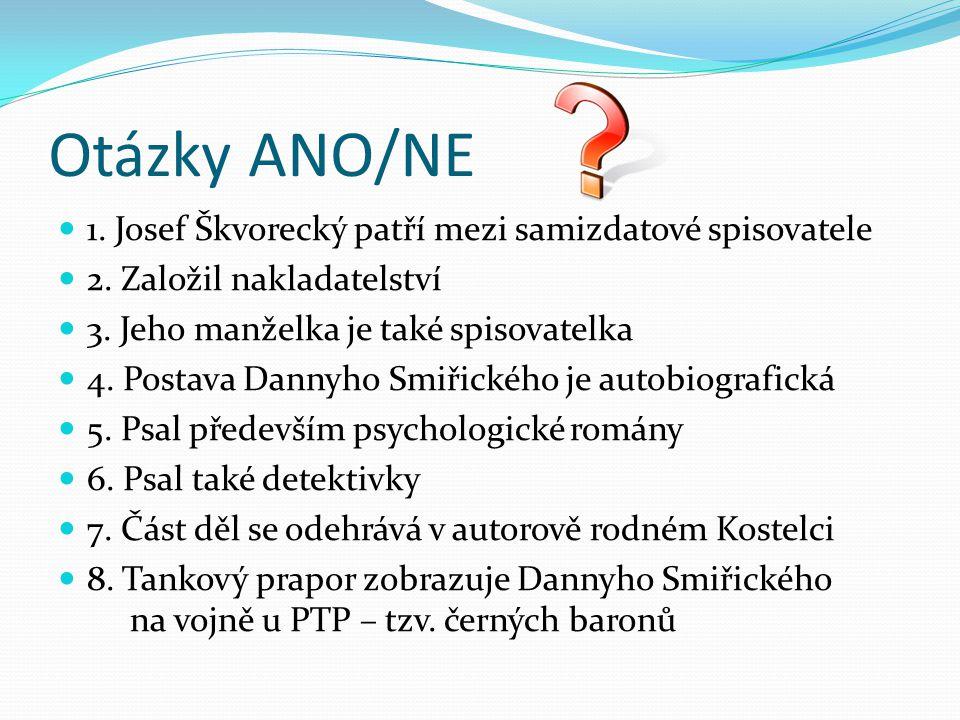 Otázky ANO/NE 1. Josef Škvorecký patří mezi samizdatové spisovatele