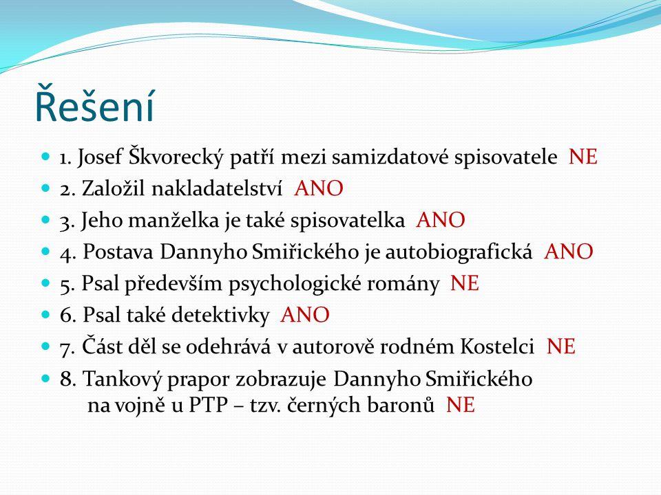 Řešení 1. Josef Škvorecký patří mezi samizdatové spisovatele NE