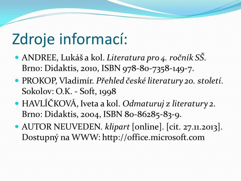 Zdroje informací: ANDREE, Lukáš a kol. Literatura pro 4. ročník SŠ. Brno: Didaktis, 2010, ISBN 978-80-7358-149-7.