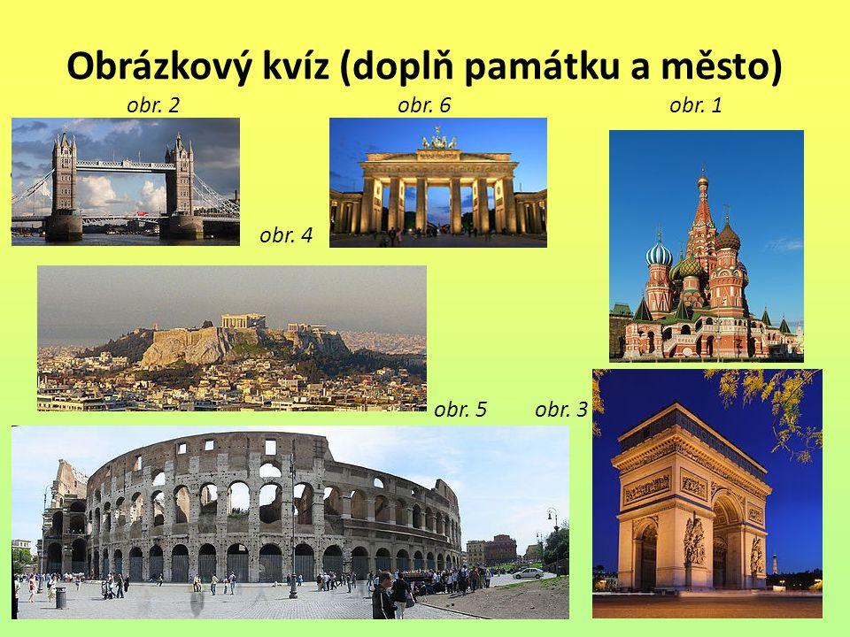 Obrázkový kvíz (doplň památku a město) obr. 2 obr. 6 obr. 1
