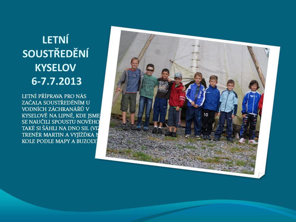 LETNÍ SOUSTŘEDĚNÍ KYSELOV 6-7.7.2013